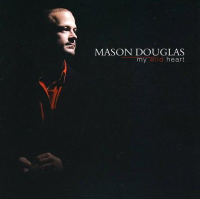 My Wild Heart   -     By: Mason Douglas
