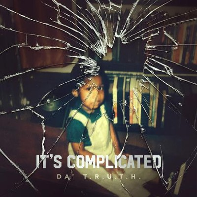 It's Complicated   -     By: Da' T.R.U.T.H.