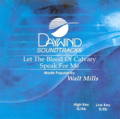 Let The Blood Of Calvary Speak For Me, Accompaniment CD   -     By: Walt Mills