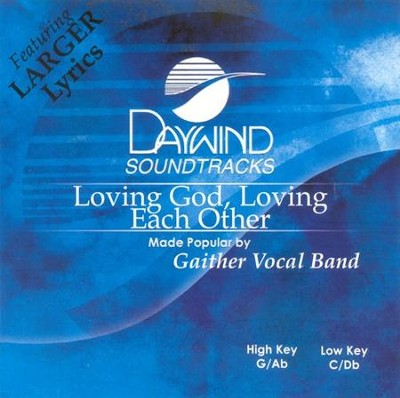 Loving God, Loving Each Other, Acc CD   -     By: Gaither Vocal Band