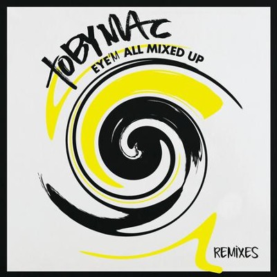 Eye'M All Mixed Up: Remixes   -     By: TobyMac