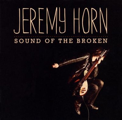 Sound of the Broken   -     By: Jeremy Horn