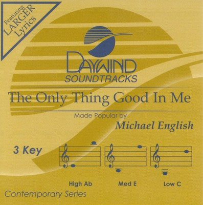 Only Thing Good In Me  [Music Download] -     By: Michael English