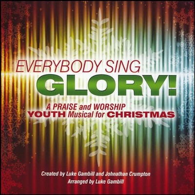Everybody Sing Glory!: A Praise and Worship Youth Musical for Christmas (Listening CD)  -     By: Luke Gambill, Johnathan Crumptin