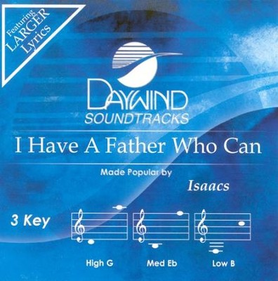 I Have A Father Who Can, Accompaniment CD   -     By: The Isaacs