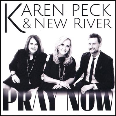 Pray Now   -     By: Karen Peck & New River
