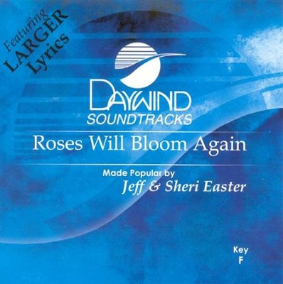 Roses Will Bloom Again, Accompaniment CD   -     By: Jeff Easter, Sheri Easter