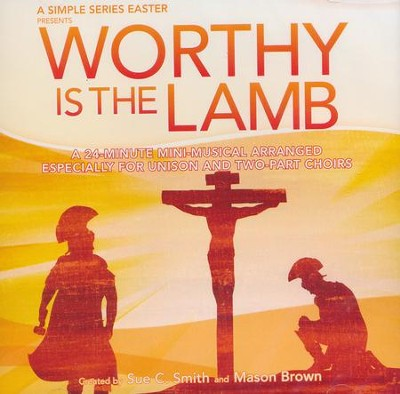 Worthy is the Lamb: A Simple Series Easter - Listening CD  -     By: Sue C. Smith, Mason Brown