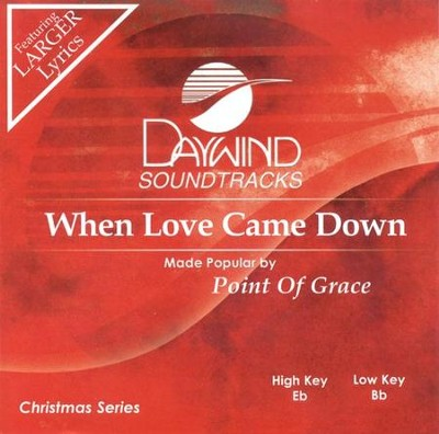 When Love Came Down, Accompaniment CD   -     By: Point of Grace