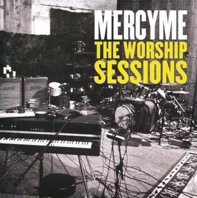 The Worship Sessions   -     By: MercyMe