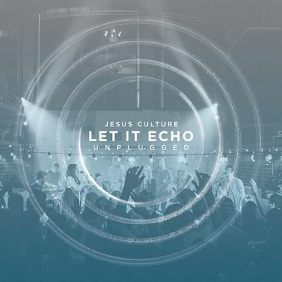 Let It Echo Unplugged, Live   -     By: Jesus Culture