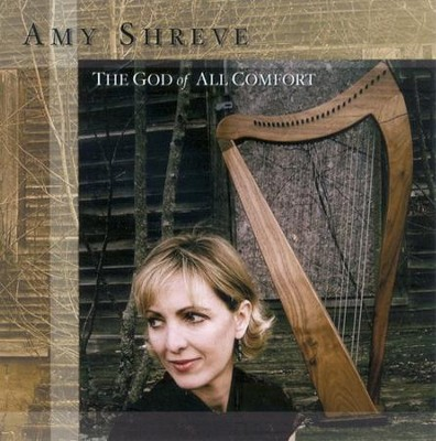 The God Of All Comfort CD   -     By: Amy Shreve