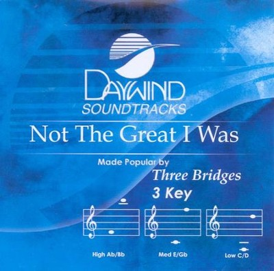 Not The Great I Was, Accompaniment CD   -     By: Three Bridges