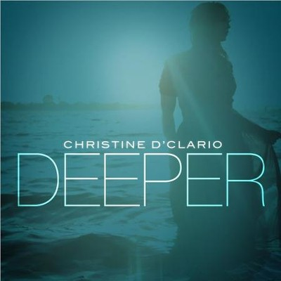 Deeper & Faith + Full, CD   -     By: Christine D'Clario