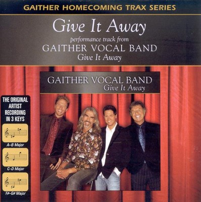 Give It Away, Accompaniment CD   -     By: Gaither Vocal Band