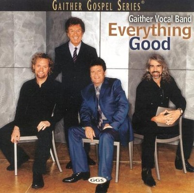 Everything Good CD   -     By: Gaither Vocal Band