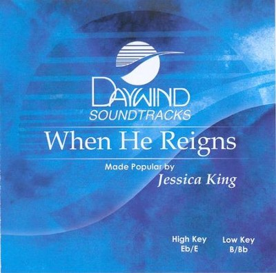 When He Reigns, Accompaniment CD   -     By: Jessica King