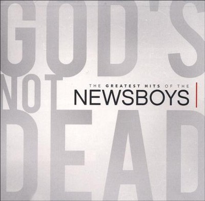 God's Not Dead: The Greatest Hits of the Newsboys   -     By: Newsboys
