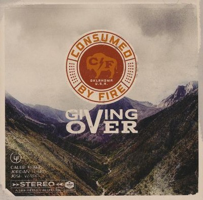 Giving Over   -     By: Consumed By Fire