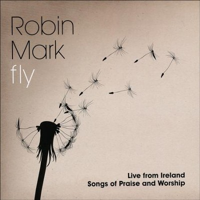 Fly: Live from Ireland--Songs of Praise and Worship   -     By: Robin Mark