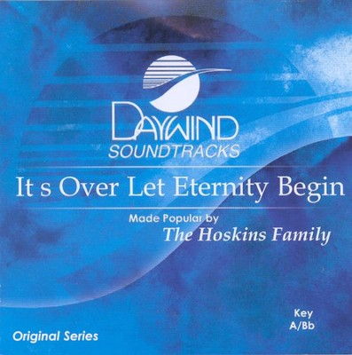 It's Over Let Eternity Begin, Acc CD Proformance Track  -     By: Hoskins Family