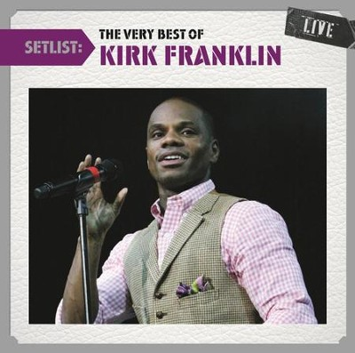 Setlist: The Very Best of Kirk Franklin Live   -     By: Kirk Franklin