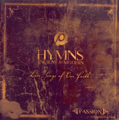 Hymns Ancient & Modern: Live Songs Of Our Faith, Compact Disc [CD]   -     By: Passion