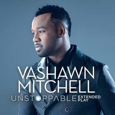 Unstoppable (Live in Atlanta, GA/Extended Play)   -     By: VaShawn Mitchell