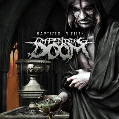 Baptized In Filth  -     By: Impending Doom