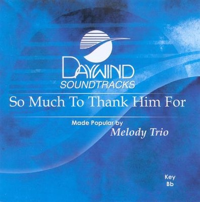So Much To Thank Him For, Accompaniment CD   -     By: Melody Trio