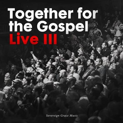 Together for the Gospel, Live III   -     By: Sovereign Grace Music