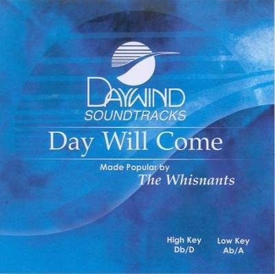 Day Will Come, Accompaniment CD   -     By: The Whisnants