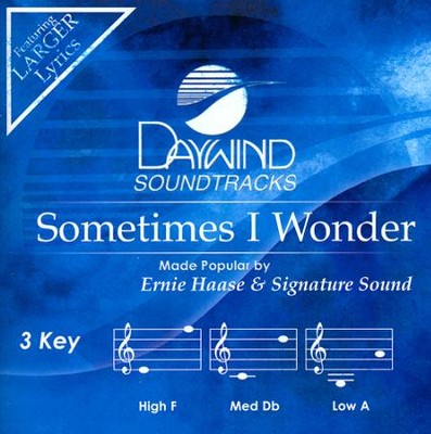 Sometimes I Wonder Accompaniment, CD  -     By: Ernie Haase & Signature Sound