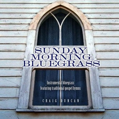 Sunday Morning Bluegrass: Instrumental Bluegrass Featuring Traditional Gospel Hymns  -     By: Craig Duncan