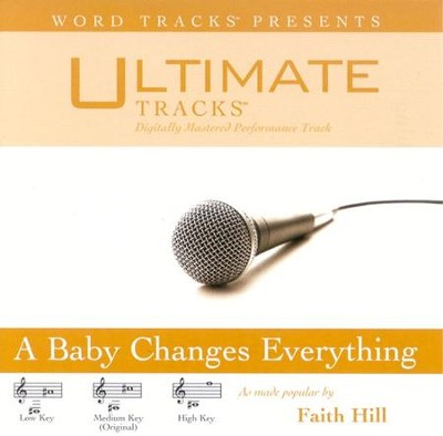 A Baby Changes Everything - Low Key Performance Track w/o Background Vocals  [Music Download] -     By: Faith Hill