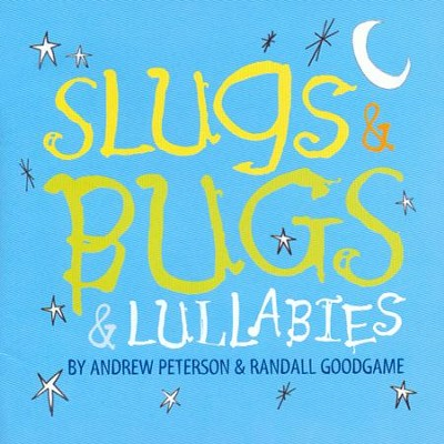 Slugs & Bugs & Lullabies   -     By: Andrew Peterson, Randall Goodgame