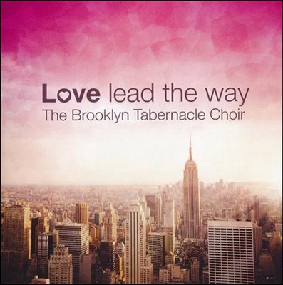 Love, Lead the Way   -     By: The Brooklyn Tabernacle Choir
