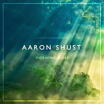 Morning Rises   -     By: Aaron Shust