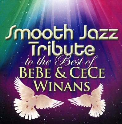 Smooth Jazz Tribute to the Best of BeBe & CeCe Winans   -