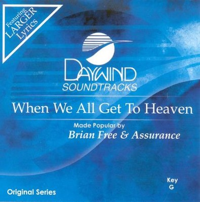 When We All Get To Heaven, Accompaniment CD   -     By: Brian Free & Assurance