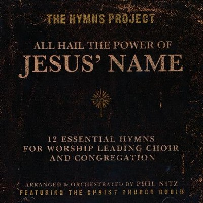 The Hymns Project: All Hail the Power of Jesus' Name (Listening CD)  -     By: Phil Nitz