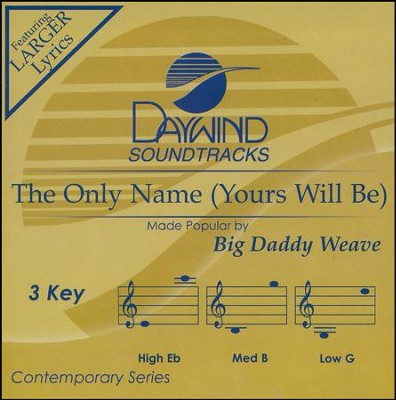 The Only Name (Yours Will Be) Accompaniment, CD  -     By: Big Daddy Weave