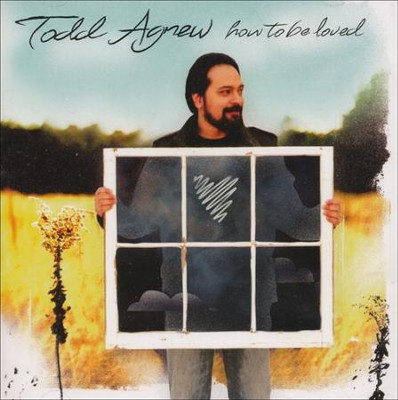 How to Be Loved, CD   -     By: Todd Agnew