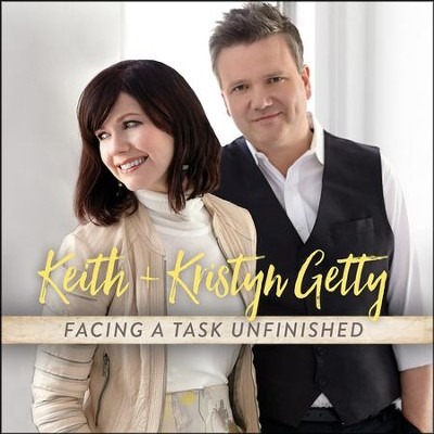 Facing a Task Unfinished   -     By: Keith & Kristyn Getty