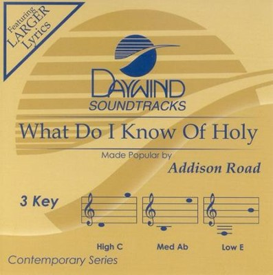 What Do I Know Of Holy, Accompaniment CD   -     By: Addison Road