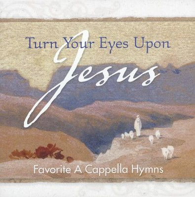 Turn Your Eyes Upon Jesus: Favorite A Cappella Hymns CD   -     By: Discovery Singers