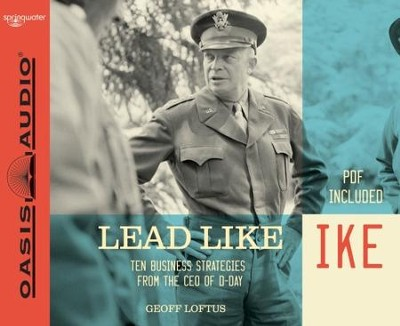 Lead Like Ike: Ten Business Strategies from the CEO of D-Day - Unabridged Audiobook  [Download] -     By: Geoff Loftus