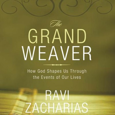 The Grand Weaver: How God Shapes Us through the Events in Our Lives - Unabridged Audiobook  [Download] -     Narrated By: Ravi Zacharias     By: Ravi Zacharias