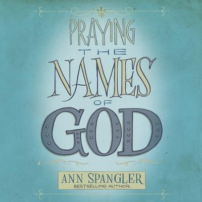 The Praying the Names of God: A Daily Guide - Unabridged Audiobook  [Download] -     By: Ann Spangler