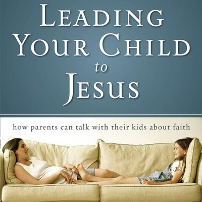 Leading Your Child to Jesus: How Parents Can Talk with Their Kids about Faith Audiobook  [Download] -